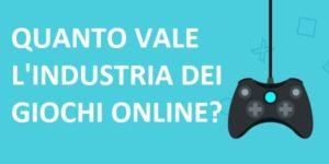 Quanto vale l'industria dei giochi online?